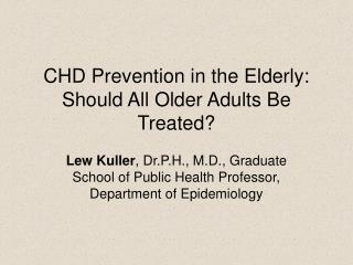 CHD Prevention in the Elderly: Should All Older Adults Be Treated?