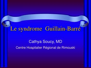 Le syndrome  Guillain-Barr