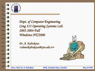 Dept. of Computer Engineering Ceng 313 Operating Systems Lab. 2003-2004 Fall Windows NT/2000 Dr. A. Koltuksuz <ahmet