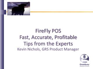 FireFly  POS Fast, Accurate, Profitable Tips from the Experts Kevin Nichols, GRS Product Manager