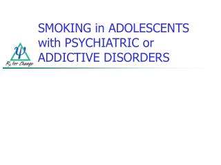 SMOKING in ADOLESCENTS with PSYCHIATRIC or ADDICTIVE DISORDERS