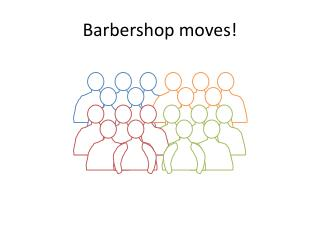 Barbershop moves!