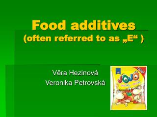 "Food additives (often referred to as ""E"" )"