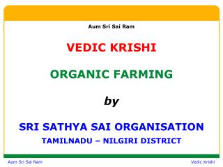 Aum Sri Sai Ram VEDIC KRISHI ORGANIC FARMING by SRI SATHYA SAI ORGANISATION TAMILNADU – NILGIRI DISTRICT