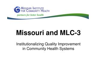 Missouri and MLC-3 Institutionalizing Quality Improvement  in Community Health Systems