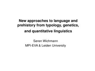 New approaches to language and prehistory from typology, genetics, and quantitative linguistics