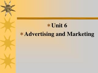 Unit 6  Advertising and Marketing