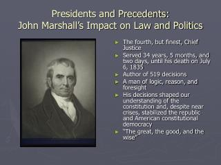 Presidents and Precedents: John Marshall s Impact on Law and Politics