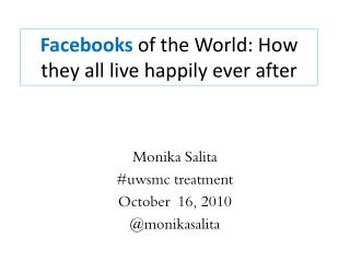 Facebooks  of the World: How they all live happily ever  after