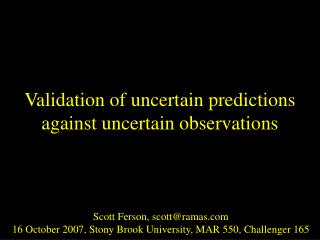 Validation of uncertain predictions against uncertain observations