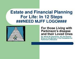 Estate and Financial Planning For Life: In 12 Steps ###NEED MJFF LOGO####