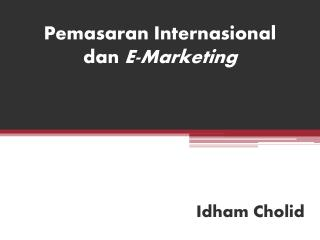 Pemasaran Internasional dan  E-Marketing