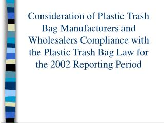 Consideration of Plastic Trash Bag Manufacturers and Wholesalers Compliance with the Plastic Trash Bag Law for the 2002