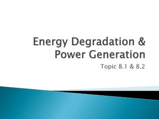 Energy Degradation & Power Generation