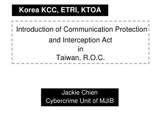 Introduction of Communication Protection and Interception Act in Taiwan, R.O.C.