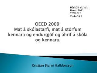 OECD 2009:  Mat á skólastarfi, mat á störfum kennara og endurgjöf og áhrif á skóla og kennara.