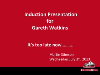 Induction Presentation for Gareth Watkins