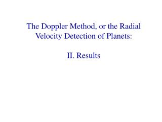 The Doppler Method, or the Radial Velocity Detection of Planets: II. Results
