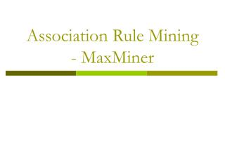 Association Rule Mining - MaxMiner