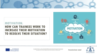 MOTIVATION. How can trainees work to increase their motivation to resolve their situation?