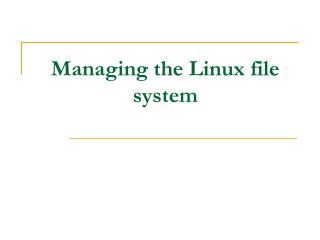 Managing the Linux file system