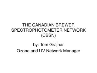 THE CANADIAN BREWER SPECTROPHOTOMETER NETWORK (CBSN)