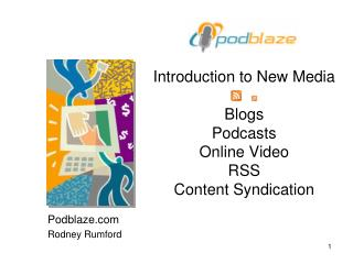 Introduction to New Media Blogs Podcasts Online Video RSS Content Syndication