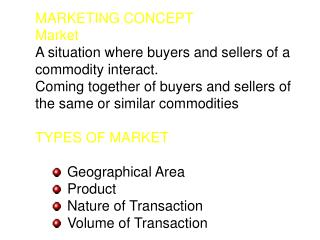 MARKETING CONCEPT Market A situation where buyers and sellers of a commodity interact.