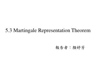 5.3 Martingale Representation Theorem