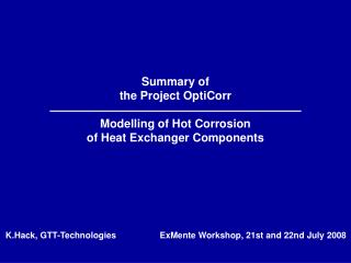 Summary of  the Project OptiCorr Modelling of Hot Corrosion  of Heat Exchanger Components