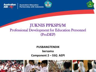 JUKNIS PPKSPS/M Professional Development for Education Personnel (ProDEP)