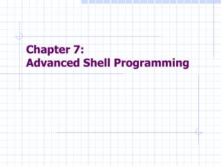 Chapter 7: Advanced Shell Programming