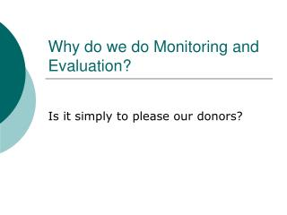 Why do we do Monitoring and Evaluation