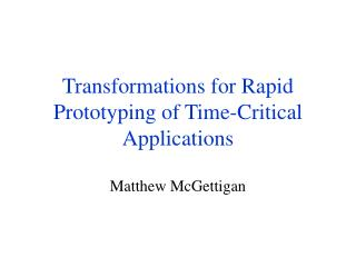Transformations for Rapid Prototyping of Time-Critical Applications