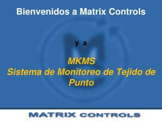Bienvenidos a Matrix Controls y  a MKMS Sistema de Monitoreo de Tejido de Punto