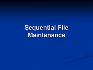 Sequential File Maintenance
