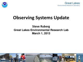 Observing Systems Update Steve Ruberg Great Lakes Environmental Research Lab March 1, 2013