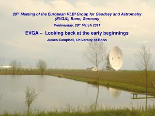 20 th  Meeting of the European VLBI Group for Geodesy and Astrometry (EVGA), Bonn, Germany