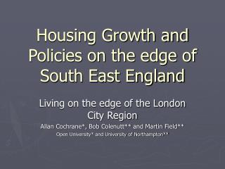 Housing Growth and Policies on the edge of South East England
