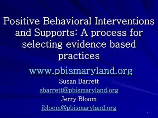 Positive Behavioral Interventions and Supports: A process for selecting evidence based practices pbismaryland Susan Barr