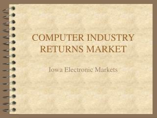 COMPUTER INDUSTRY RETURNS MARKET