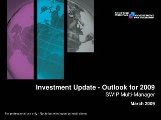 Investment Update - Outlook for 2009 SWIP Multi-Manager March 2009