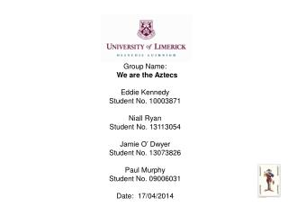Group Name: We are the Aztecs Eddie Kennedy Student No. 10003871 Niall Ryan Student No. 13113054