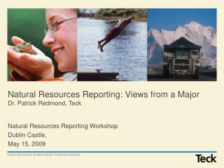 Natural Resources Reporting: Views from a Major Dr. Patrick Redmond, Teck