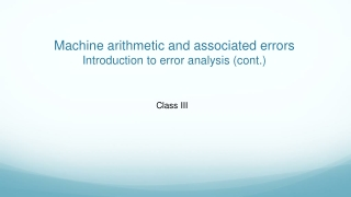 Machine arithmetic and associated errors Introduction to error analysis (cont.)