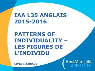 IAA L35 ANGLAIS 2015-2016 Patterns of Individuality – Les figures de l'individu Livia Segurado