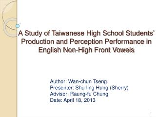 Author: Wan-chun Tseng Presenter: Shu-ling Hung (Sherry) Advisor: Raung-fu Chung