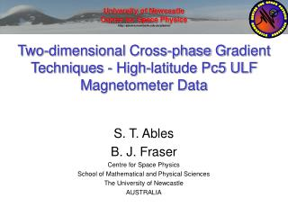 S. T. Ables B. J. Fraser Centre for Space Physics School of Mathematical and Physical Sciences