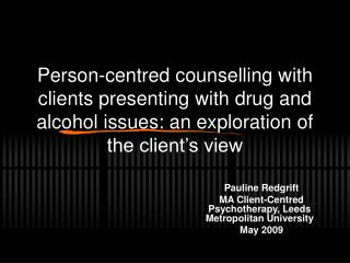 Person-centred counselling with clients presenting with drug and alcohol issues: an exploration of the client s view