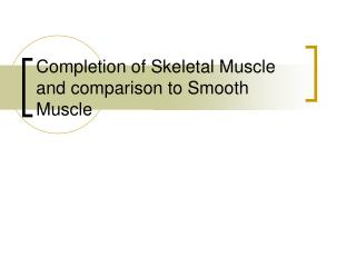 Completion of Skeletal Muscle and comparison to Smooth Muscle